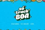 Só Track Boa - 12 de Maio - Cuiaba-MT